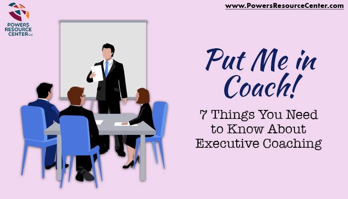 graphic that says put me in coach! 7 things you need to know about executive coaching